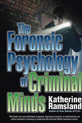 The Forensic Psychology of Criminal Minds By Ramsland, Katherine