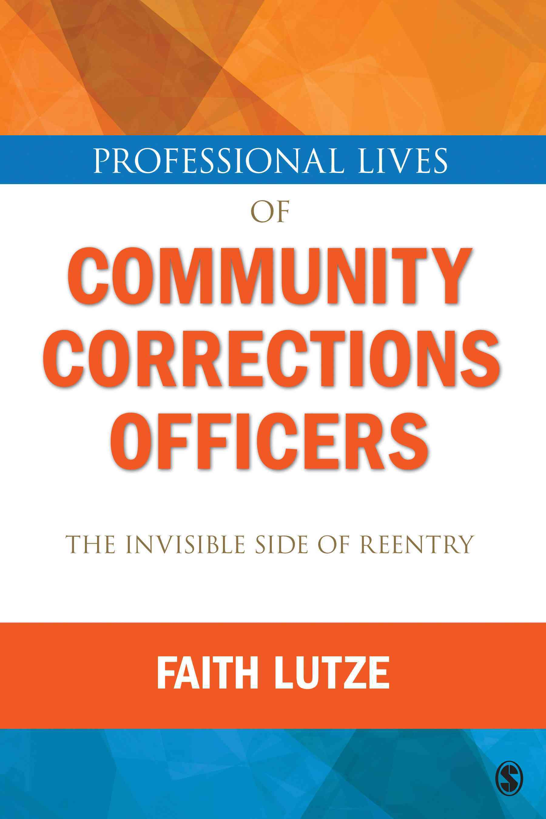 Professional Lives of Community Corrections Officers By Lutze, Faith E.